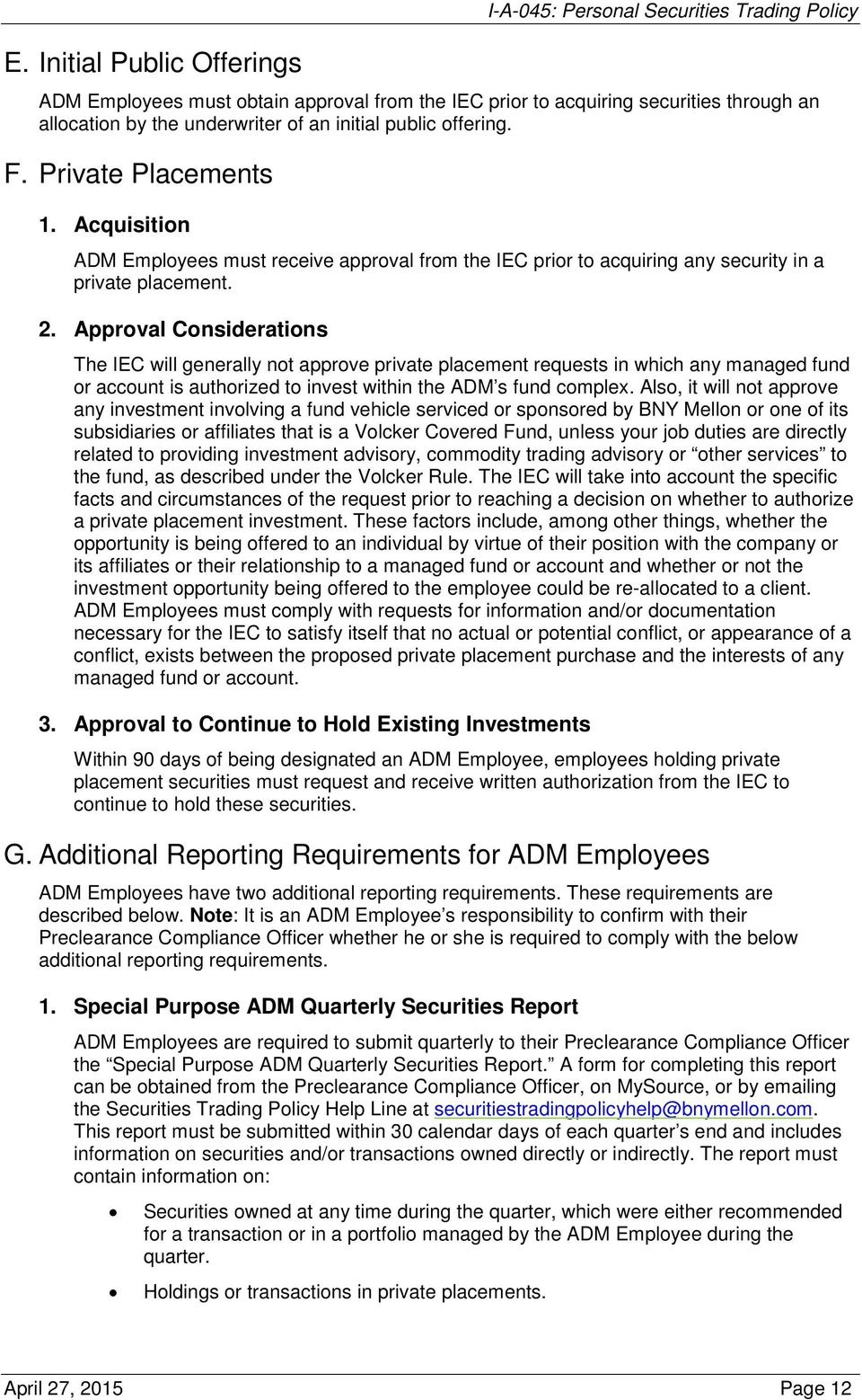 Approval Considerations The IEC will generally not approve private placement requests in which any managed fund or account is authorized to invest within the ADM s fund complex.