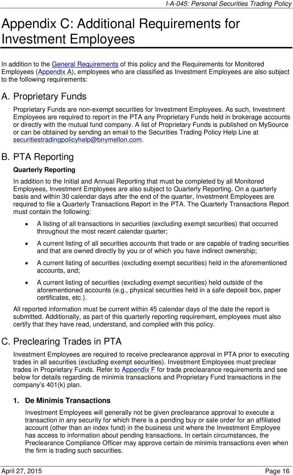 As such, Investment Employees are required to report in the PTA any Proprietary Funds held in brokerage accounts or directly with the mutual fund company.