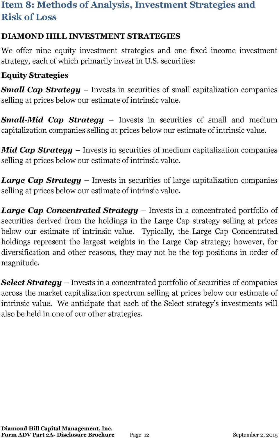 Small-Mid Cap Strategy Invests in securities of small and medium capitalization companies selling at prices below our estimate of intrinsic value.