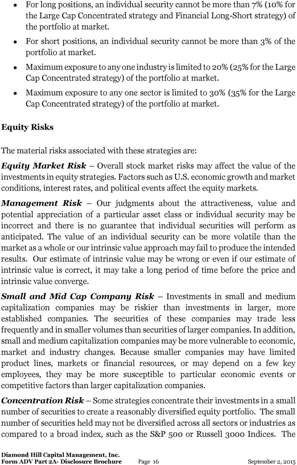 Maximum exposure to any one industry is limited to 20% (25% for the Large Cap Concentrated strategy) of the portfolio at market.