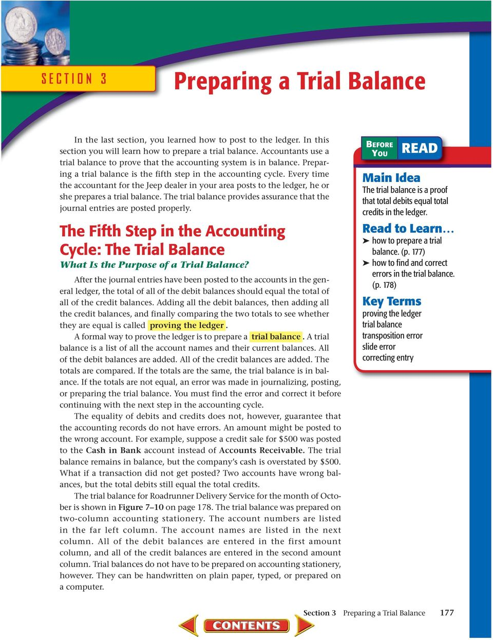 Every time the accountant for the Jeep dealer in your area posts to the ledger, he or she prepares a trial balance. The trial balance provides assurance that the journal entries are posted properly.
