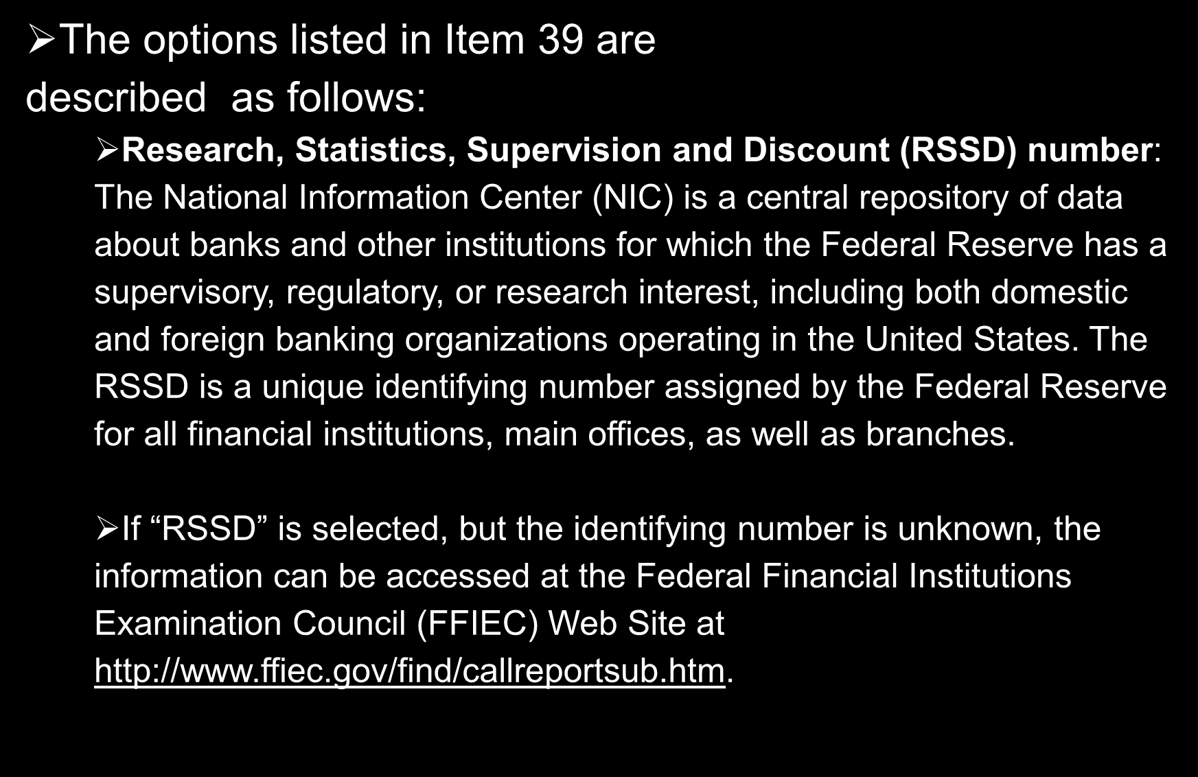 Financial Institution Identification The options listed in Item 39 are described as follows: Research, Statistics, Supervision and Discount (RSSD) number: The National Information Center (NIC) is a