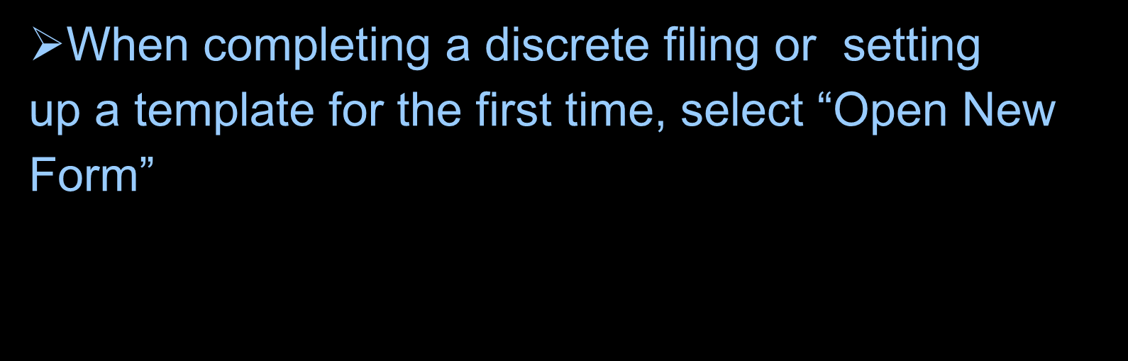 Getting Started When completing a discrete filing or