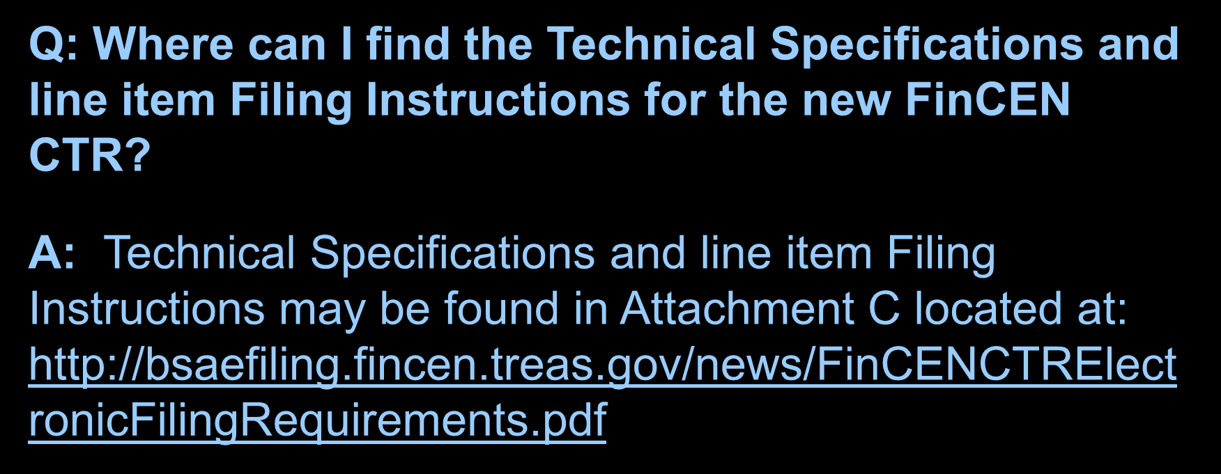 Frequently Asked Questions Q: Where can I find the Technical Specifications and line item Filing Instructions for the new FinCEN CTR?
