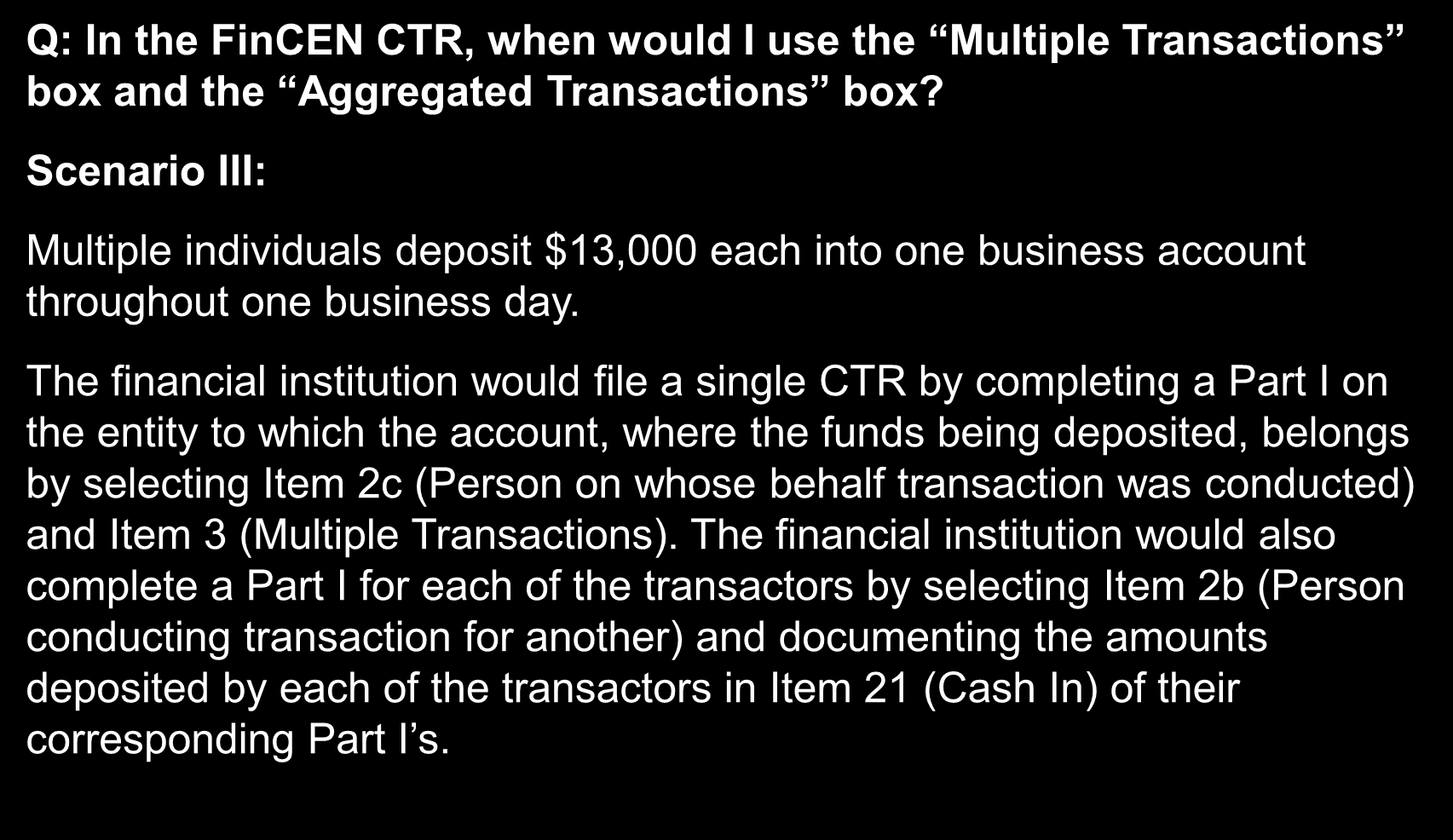 Frequently Asked Questions Q: In the FinCEN CTR, when would I use the Multiple Transactions box and the Aggregated Transactions box?