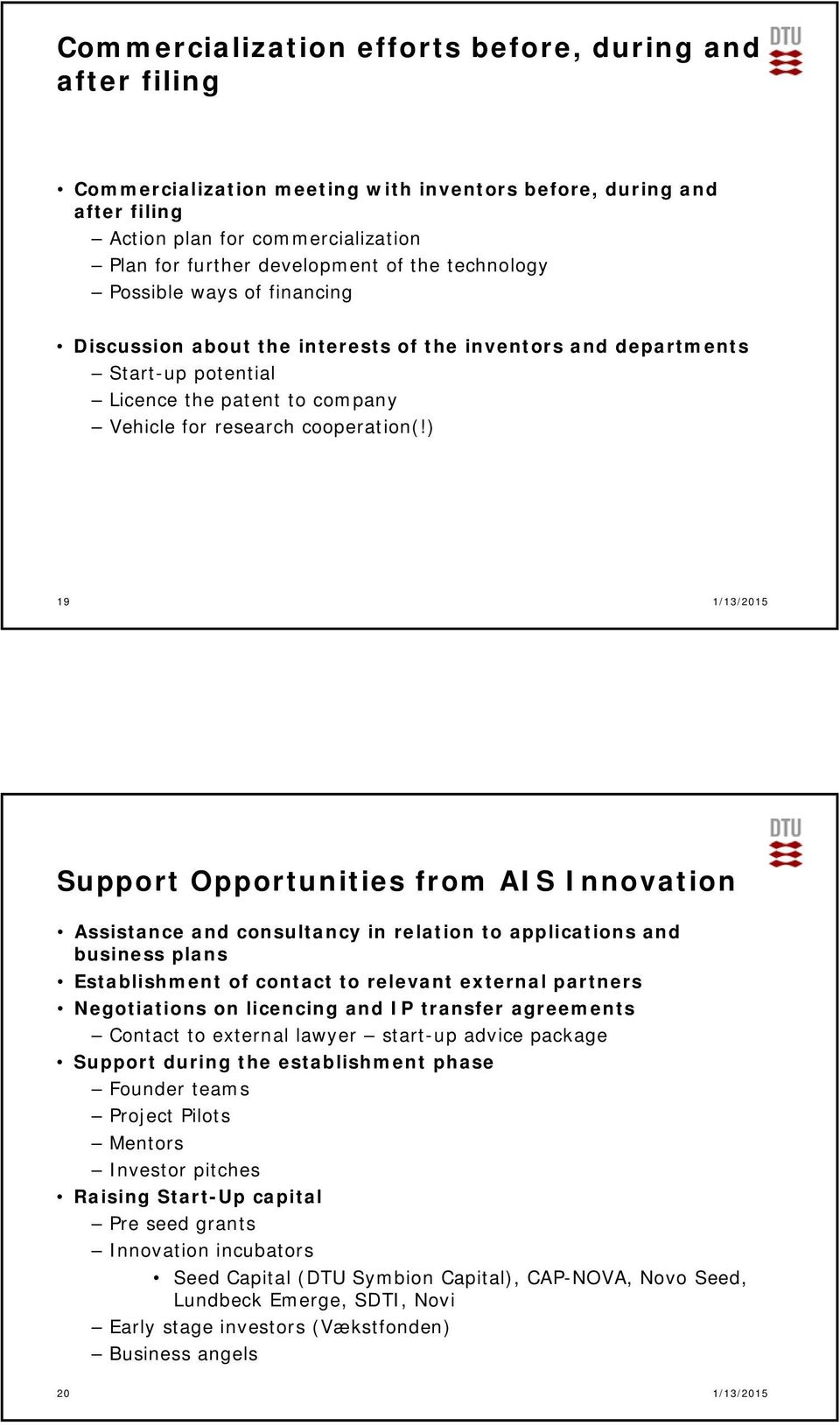 ) 19 1/13/2015 Support Opportunities from AIS Innovation Assistance and consultancy in relation to applications and business plans Establishment of contact to relevant external partners Negotiations