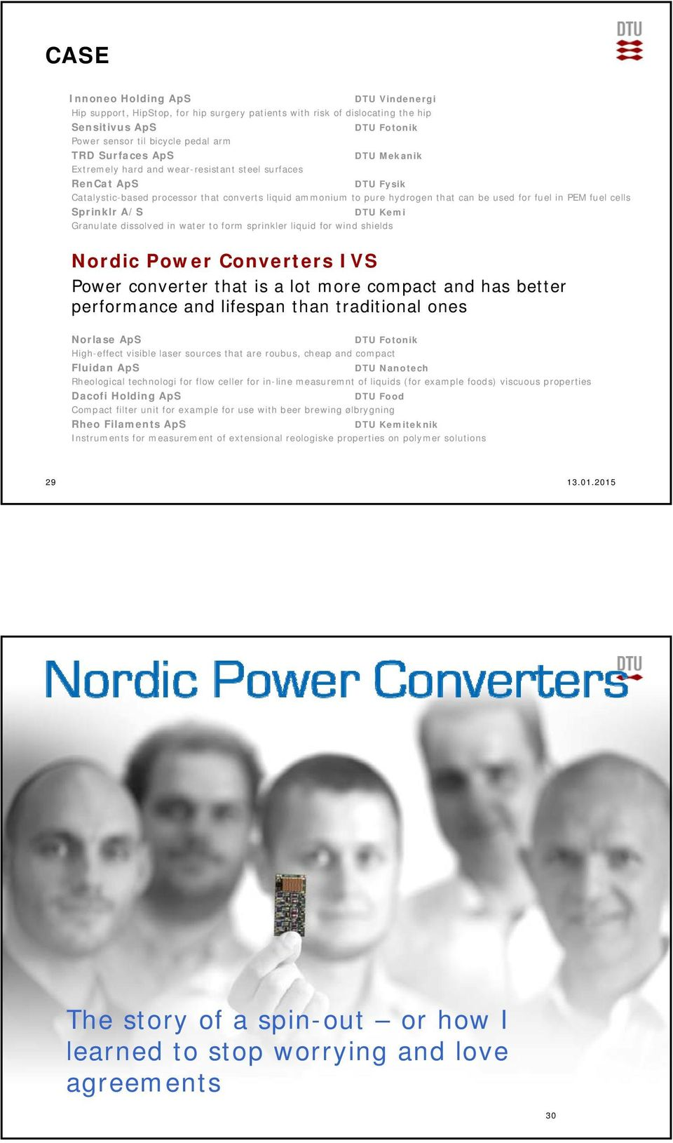 Sprinklr A/S DTU Kemi Granulate dissolved in water to form sprinkler liquid for wind shields Nordic Power Converters IVS Power converter that is a lot more compact and has better performance and
