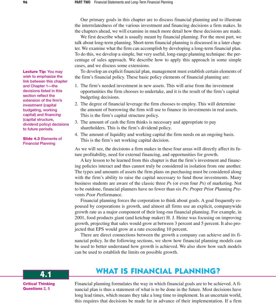 3 Elements of Financial Planning Our primary goals in this chapter are to discuss financial planning and to illustrate the interrelatedness of the various investment and financing decisions a firm