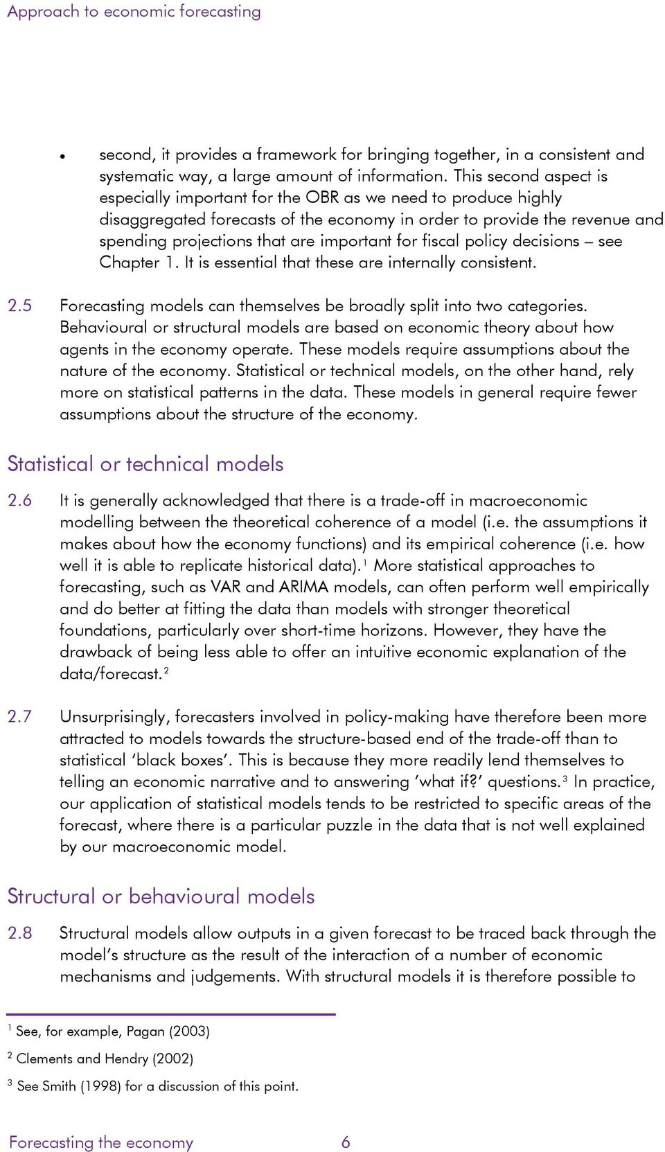 for fiscal policy decisions see Chapter 1. It is essential that these are internally consistent. 2.5 Forecasting models can themselves be broadly split into two categories.
