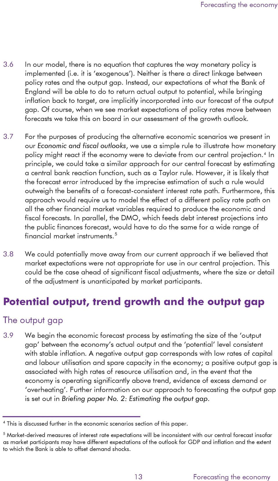 of the output gap. Of course, when we see market expectations of policy rates move between forecasts we take this on board in our assessment of the growth outlook. 3.