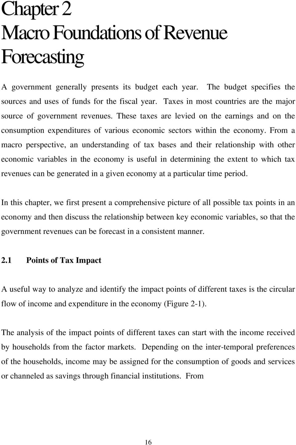 From a macro perspective, an understanding of tax bases and their relationship with other economic variables in the economy is useful in determining the extent to which tax revenues can be generated