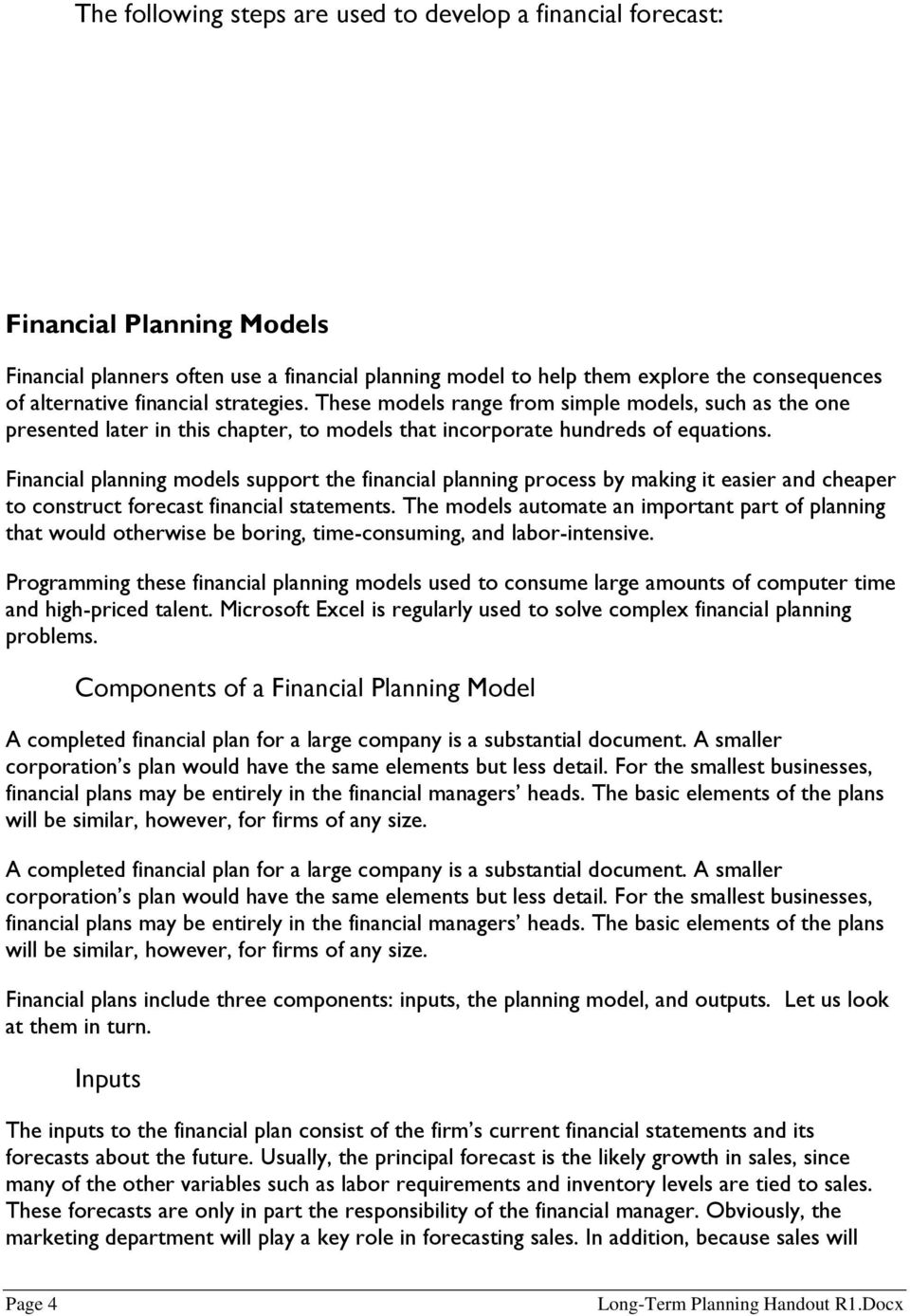 Financial planning models support the financial planning process by making it easier and cheaper to construct forecast financial statements.