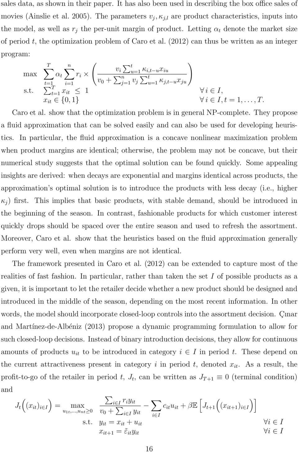 Letting α t denote the market size of period t, the optimization problem of Caro et al. (2012) can thus be written as an integer program: max s.t. ( T n ) v t i u=1 α t r i κ i,t ux iu v t=1 i=1 0 + n j=1 v t j u=1 κ j,t ux ju T t=1 x it 1 i I, x it {0, 1} i I, t = 1,.