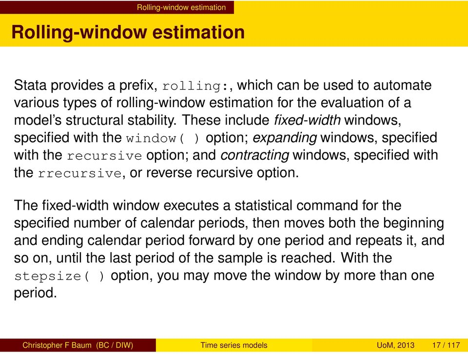 These include fixed-width windows, specified with the window( ) option; expanding windows, specified with the recursive option; and contracting windows, specified with the rrecursive, or reverse