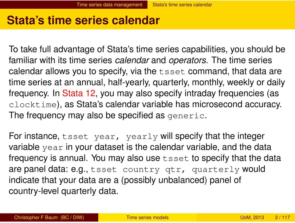 In Stata 12, you may also specify intraday frequencies (as clocktime), as Stata s calendar variable has microsecond accuracy. The frequency may also be specified as generic.