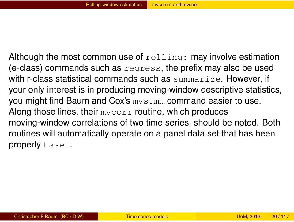 However, if your only interest is in producing moving-window descriptive statistics, you might find Baum and Cox s mvsumm command easier to use.