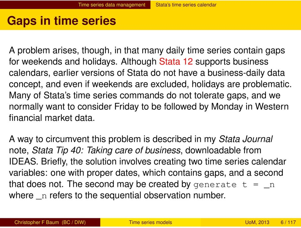Many of Stata s time series commands do not tolerate gaps, and we normally want to consider Friday to be followed by Monday in Western financial market data.