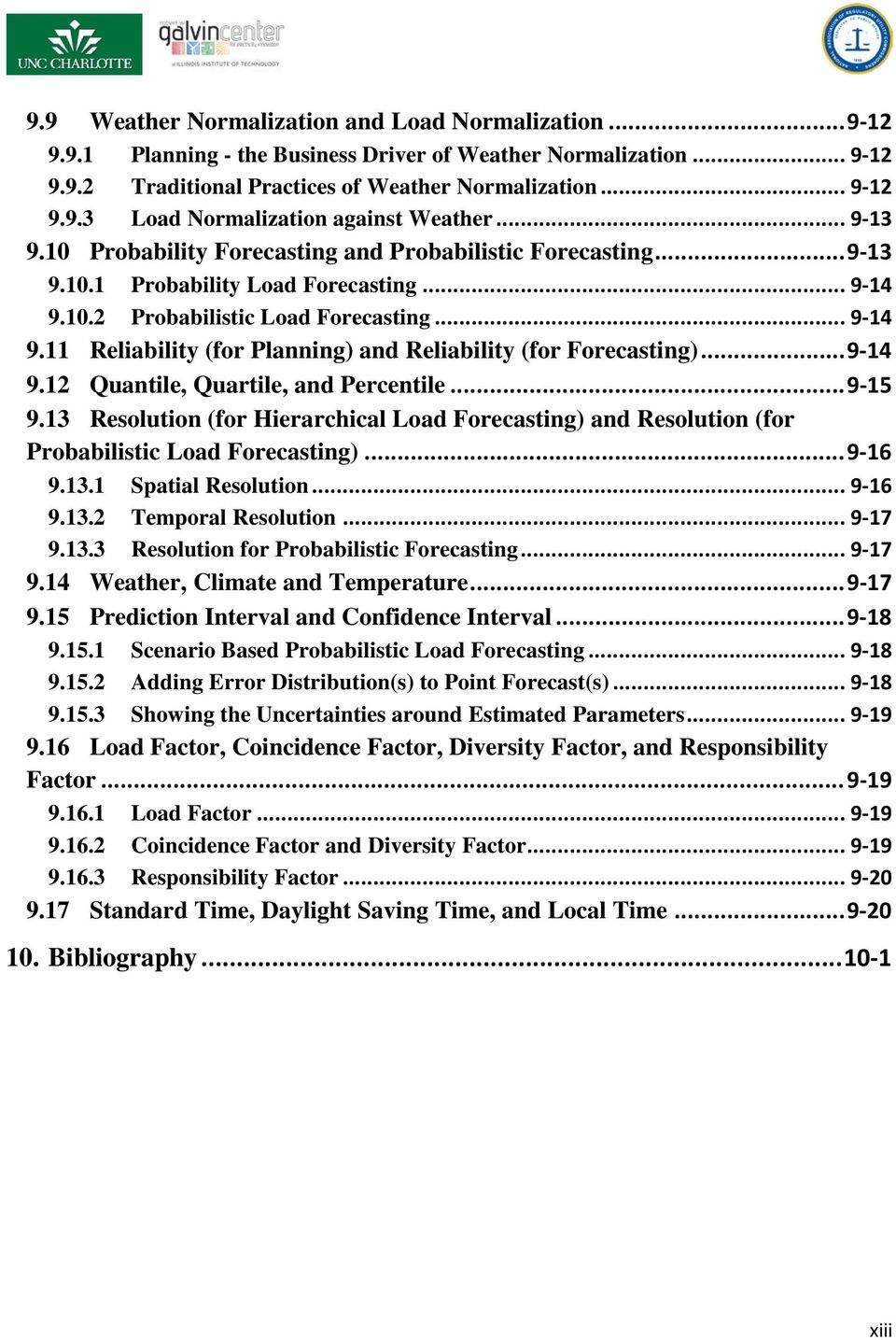.. 9-14 9.12 Quantile, Quartile, and Percentile... 9-15 9.13 Resolution (for Hierarchical Load Forecasting) and Resolution (for Probabilistic Load Forecasting)... 9-16 9.13.1 Spatial Resolution.