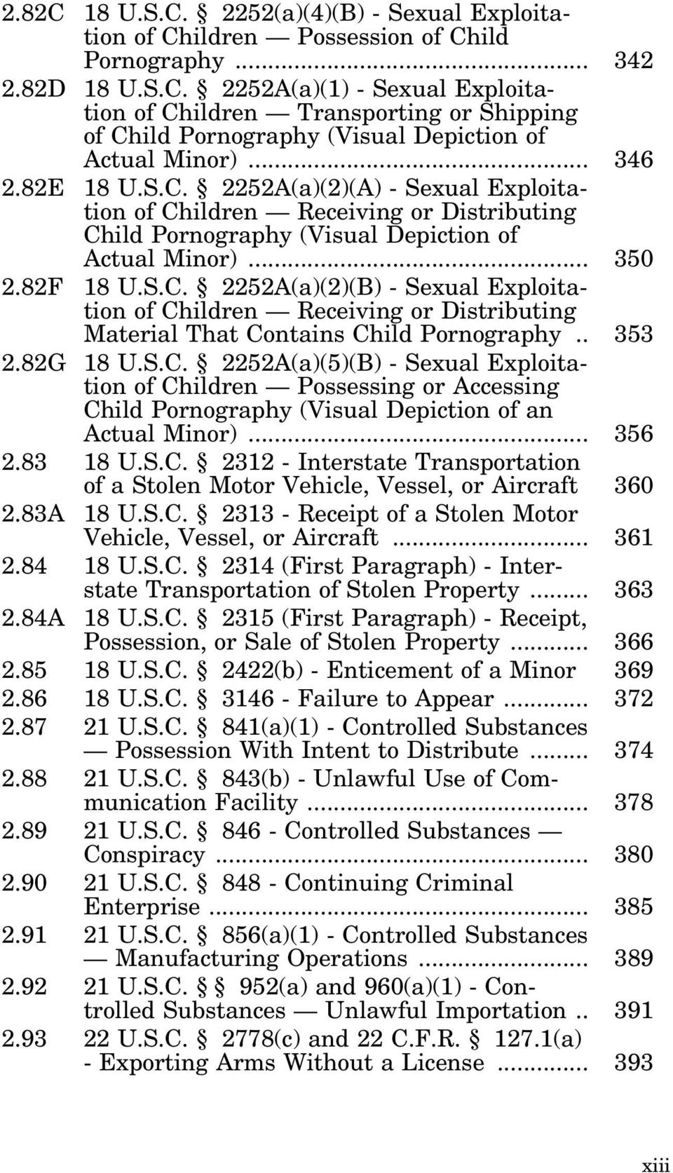 . 353 2.82G 18 U.S.C. 2252A(a)(5)(B) - Sexual Exploitation of Children Possessing or Accessing Child Pornography (Visual Depiction of an Actual Minor)... 356 2.83 18 U.S.C. 2312 - Interstate Transportation of a Stolen Motor Vehicle, Vessel, or Aircraft 360 2.
