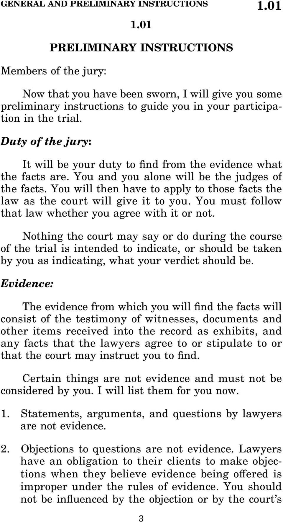 Duty of the jury: It will be your duty to nd from the evidence what the facts are. You and you alone will be the judges of the facts.