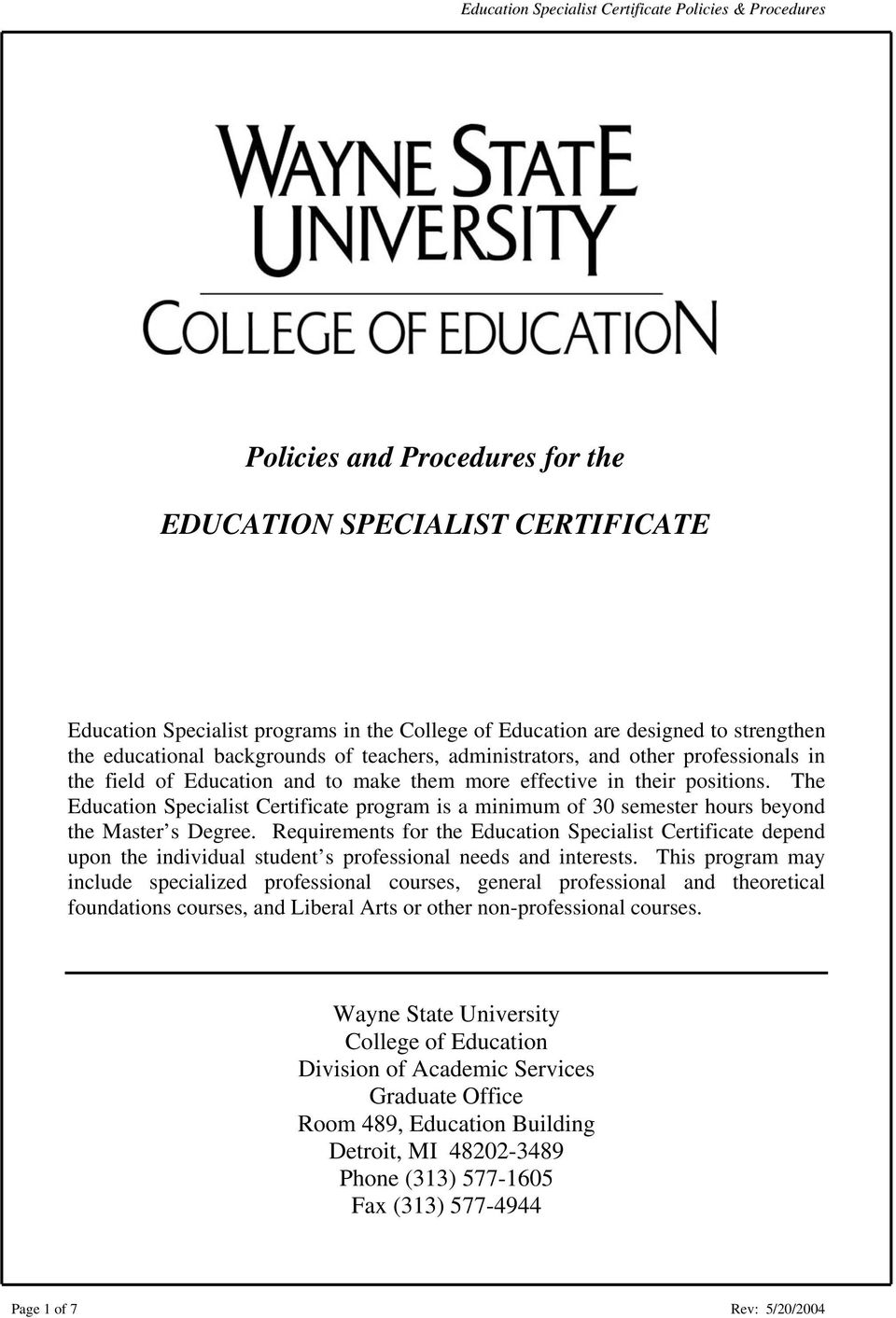 The Education Specialist Certificate program is a minimum of 30 semester hours beyond the Master s Degree.