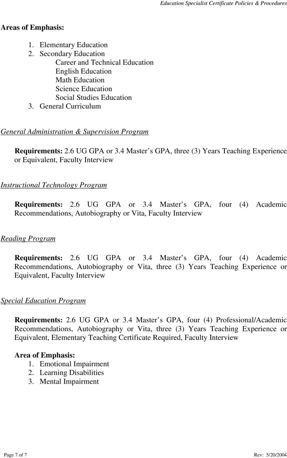 4 Master s GPA, three (3) Years Teaching Experience or Equivalent, Faculty Interview Instructional Technology Program Requirements: 2.6 UG GPA or 3.