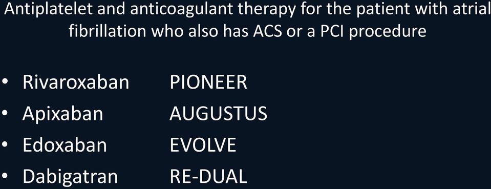 ACS or a PCI procedure Rivaroxaban Apixaban