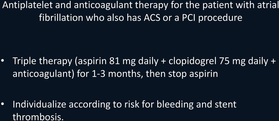 81 mg daily + clopidogrel 75 mg daily + anticoagulant) for 1-3 months,