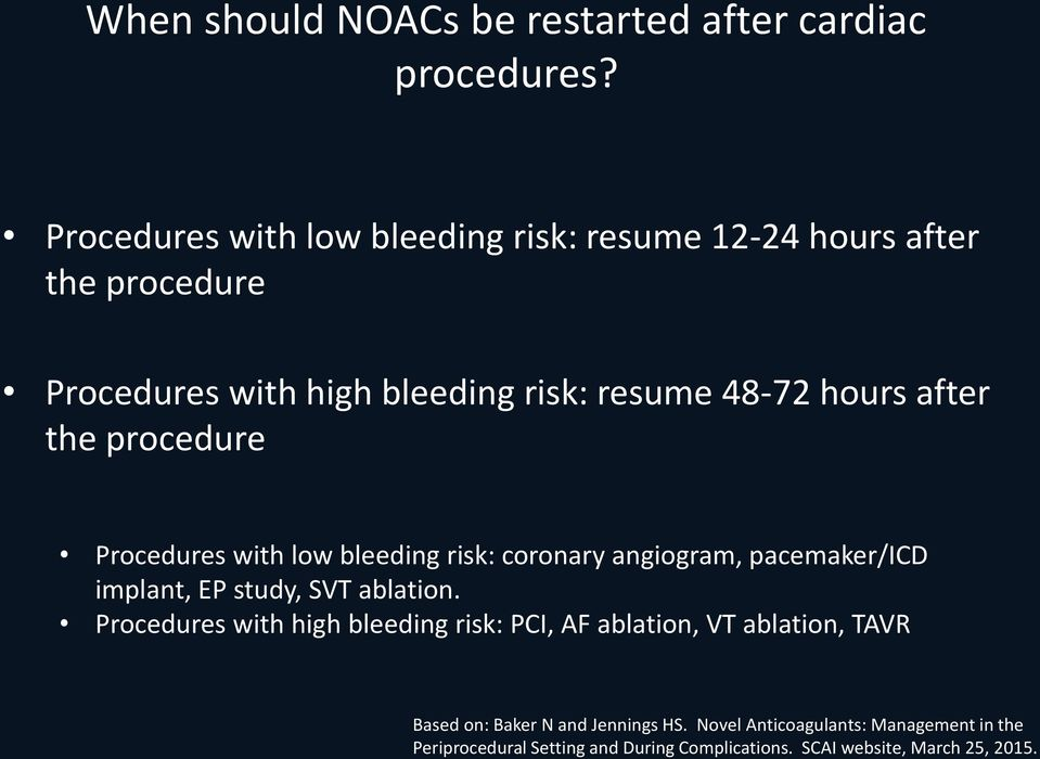 after the procedure Procedures with low bleeding risk: coronary angiogram, pacemaker/icd implant, EP study, SVT ablation.