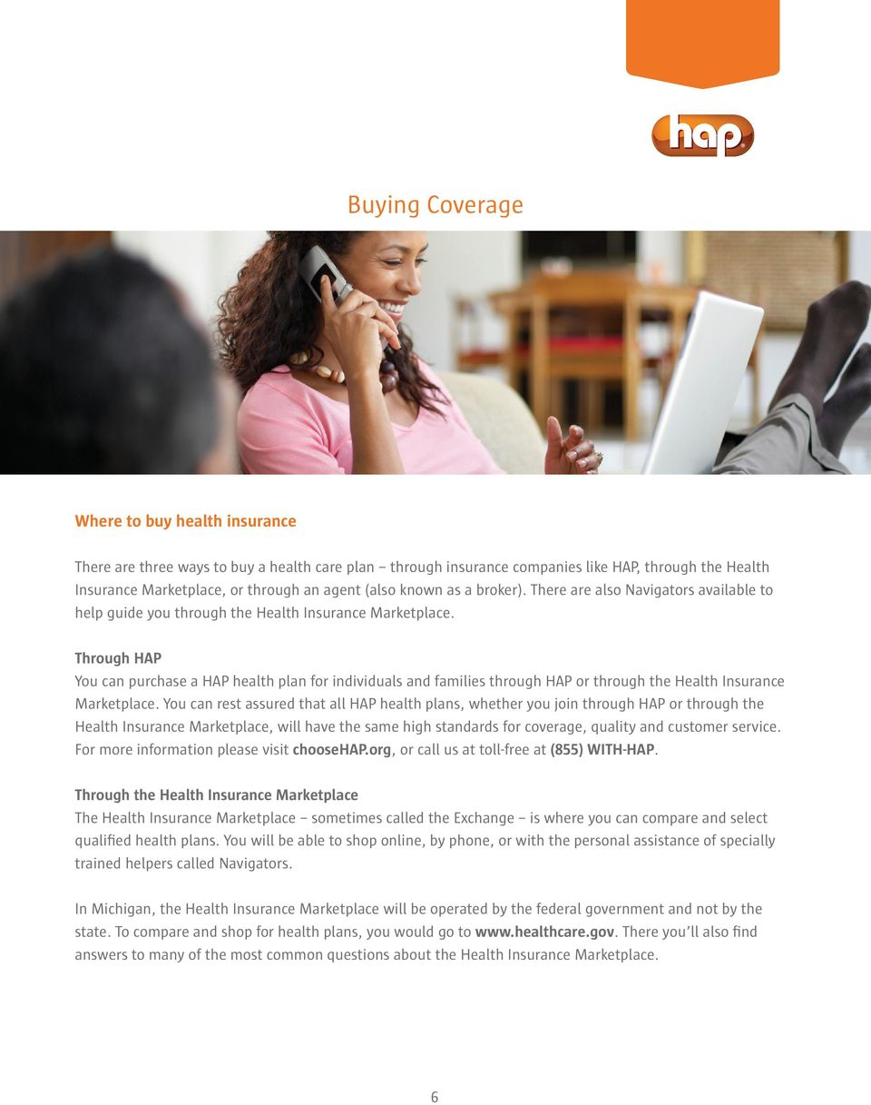 Through HAP You can purchase a HAP health plan for individuals and families through HAP or through the Health Insurance Marketplace.