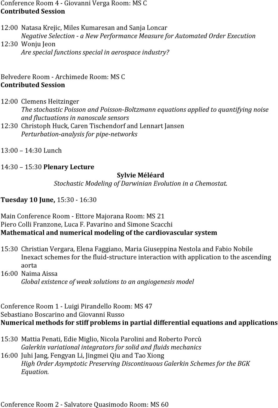 Belvedere Room - Archimede Room: MS C Contributed Session 12:00 Clemens Heitzinger The stochastic Poisson and Poisson-Boltzmann equations applied to quantifying noise and fluctuations in nanoscale