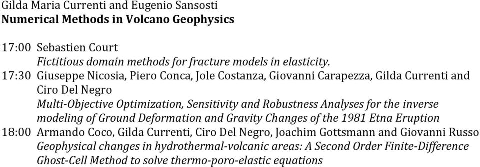 Analyses for the inverse modeling of Ground Deformation and Gravity Changes of the 1981 Etna Eruption 18:00 Armando Coco, Gilda Currenti, Ciro Del Negro, Joachim