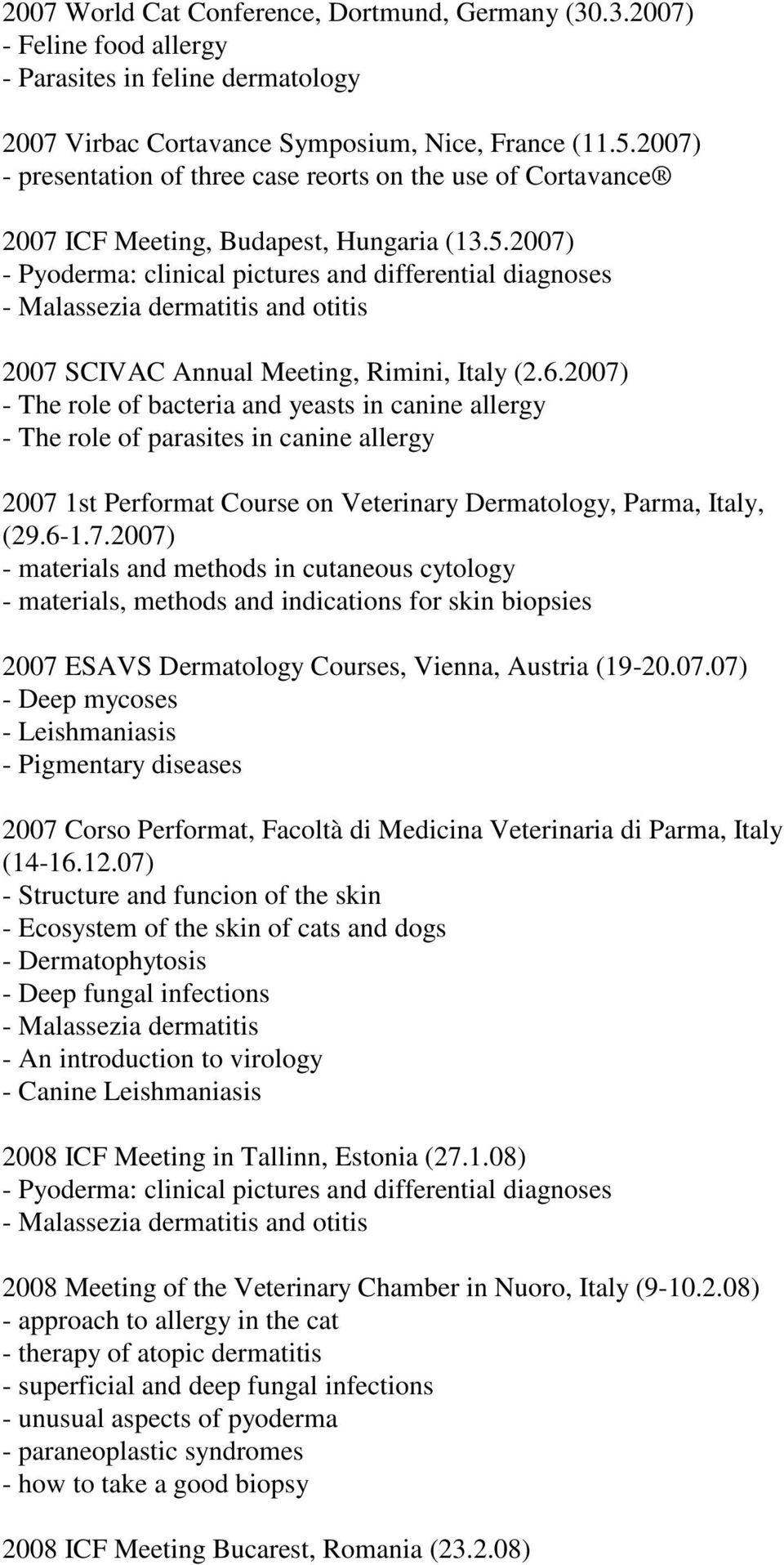 2007) - Pyoderma: clinical pictures and differential diagnoses - Malassezia dermatitis and otitis 2007 SCIVAC Annual Meeting, Rimini, Italy (2.6.