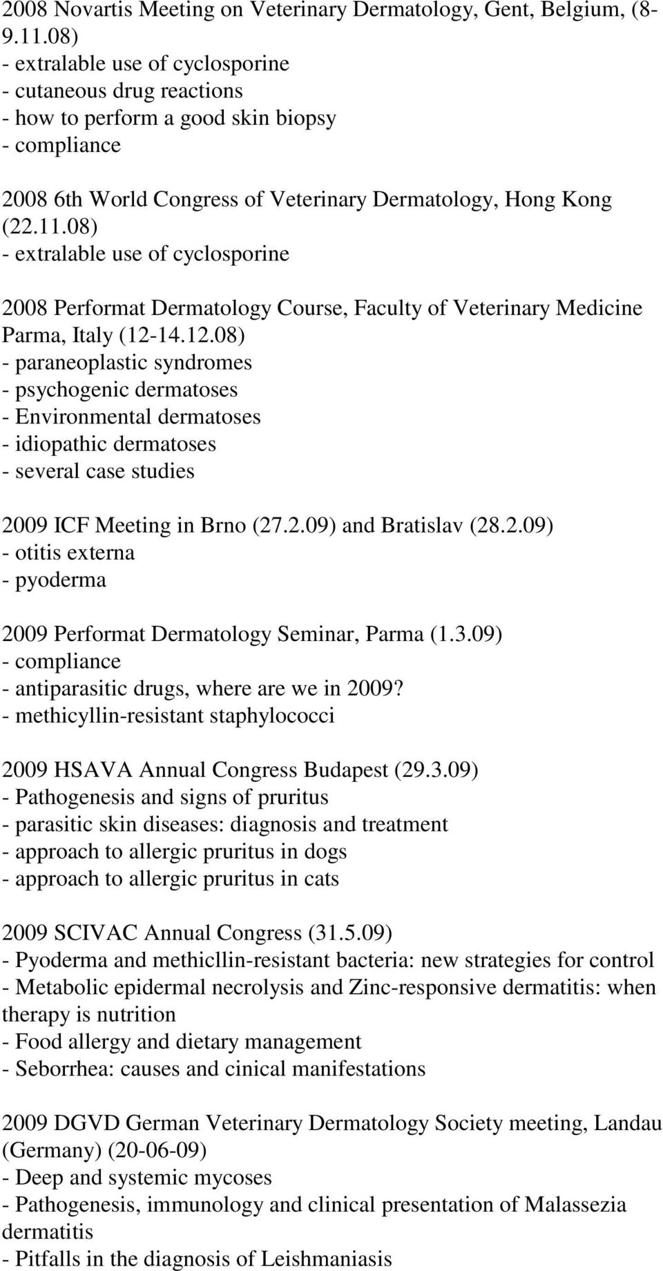 08) - extralable use of cyclosporine 2008 Performat Dermatology Course, Faculty of Veterinary Medicine Parma, Italy (12-