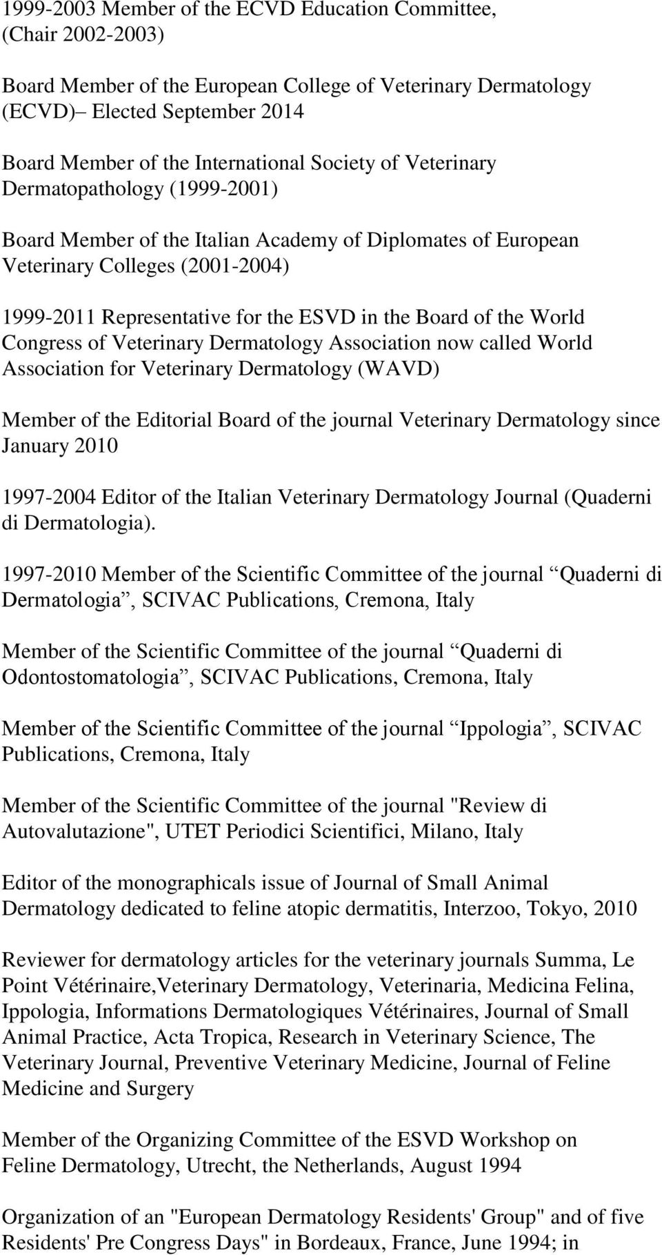 the World Congress of Veterinary Dermatology Association now called World Association for Veterinary Dermatology (WAVD) Member of the Editorial Board of the journal Veterinary Dermatology since