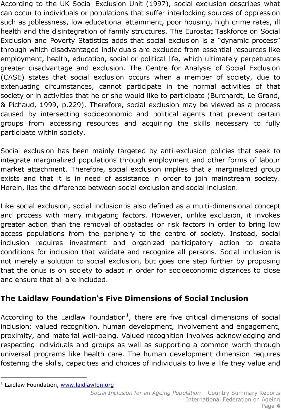 The Eurostat Taskforce on Social Exclusion and Poverty Statistics adds that social exclusion is a dynamic process through which disadvantaged individuals are excluded from essential resources like