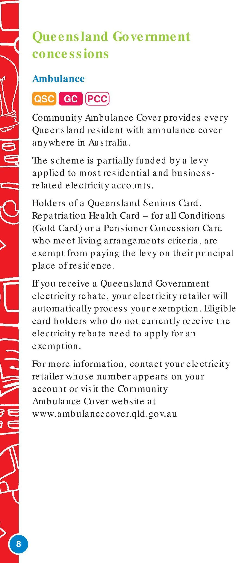 Holders of a Queensland Seniors Card, Repatriation Health Card for all Conditions (Gold Card) or a Pensioner Concession Card who meet living arrangements criteria, are exempt from paying the levy on