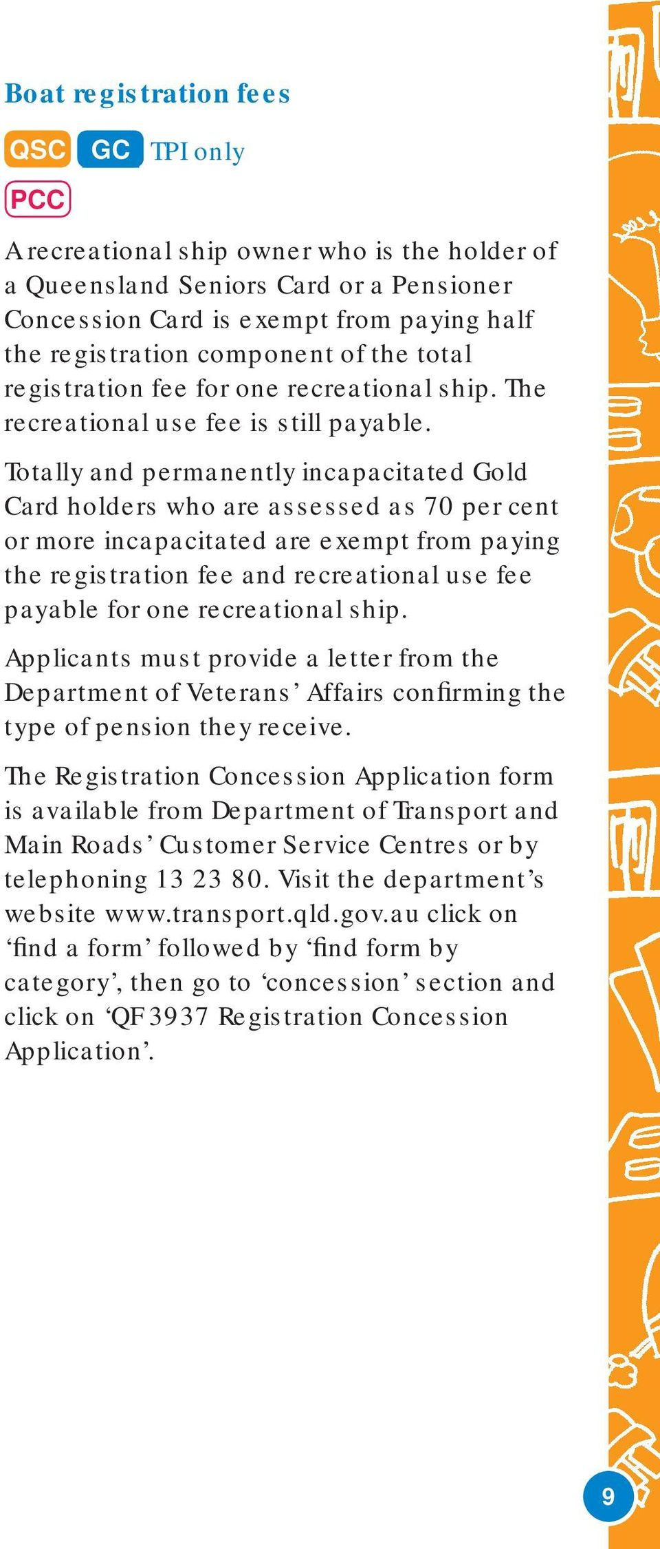 Totally and permanently incapacitated Gold Card holders who are assessed as 70 per cent or more incapacitated are exempt from paying the registration fee and recreational use fee payable for one