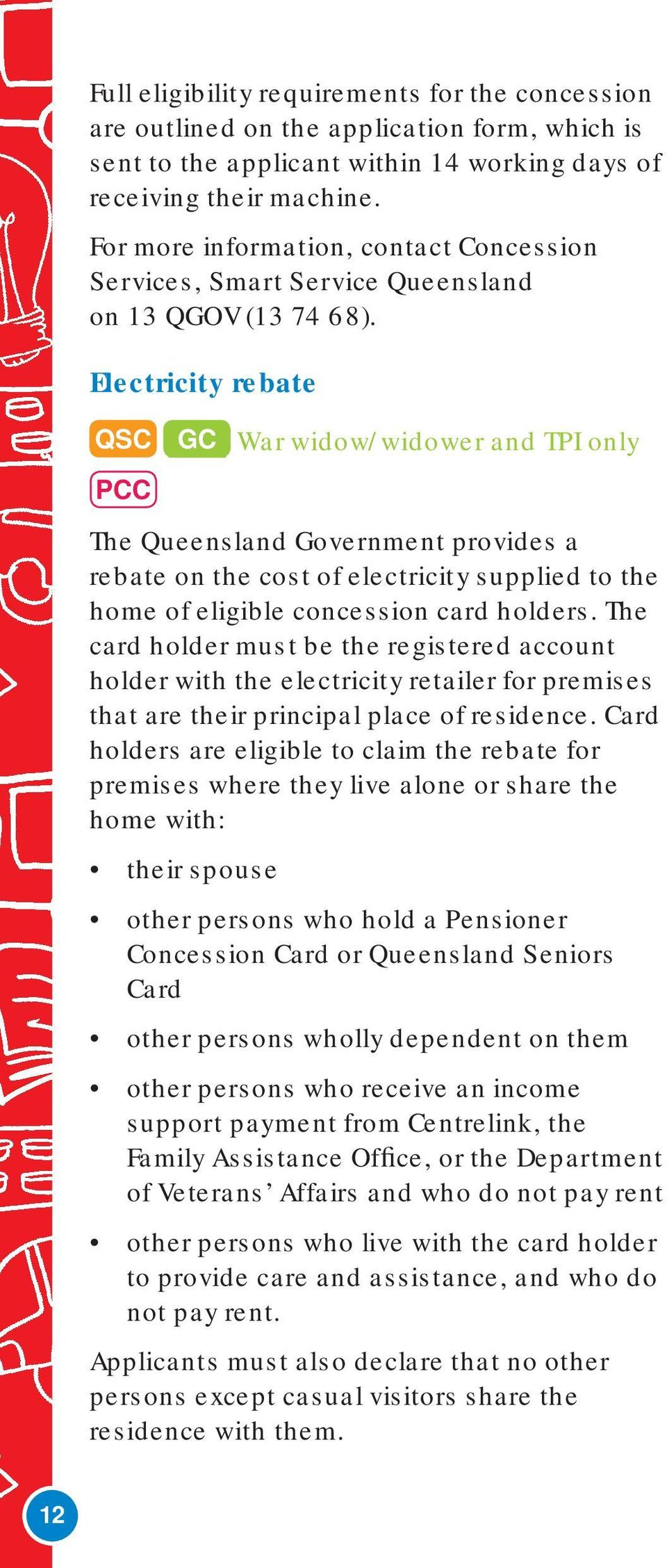 Electricity rebate QSC GC War widow/widower and TPI only PCC The Queensland Government provides a rebate on the cost of electricity supplied to the home of eligible concession card holders.