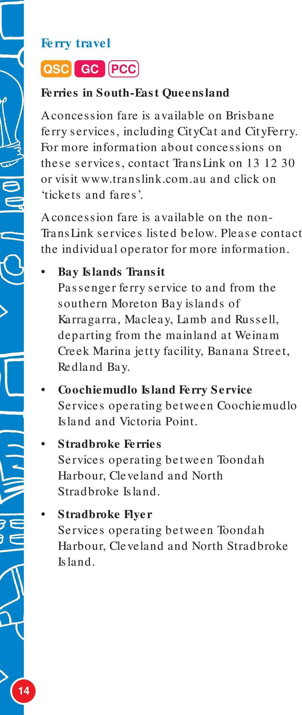 A concession fare is available on the non- TransLink services listed below. Please contact the individual operator for more information.