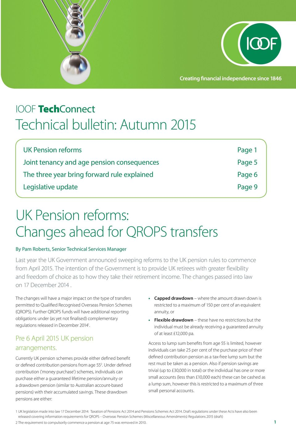 from April 2015. The intention of the Government is to provide UK retirees with greater flexibility and freedom of choice as to how they take their retirement income.