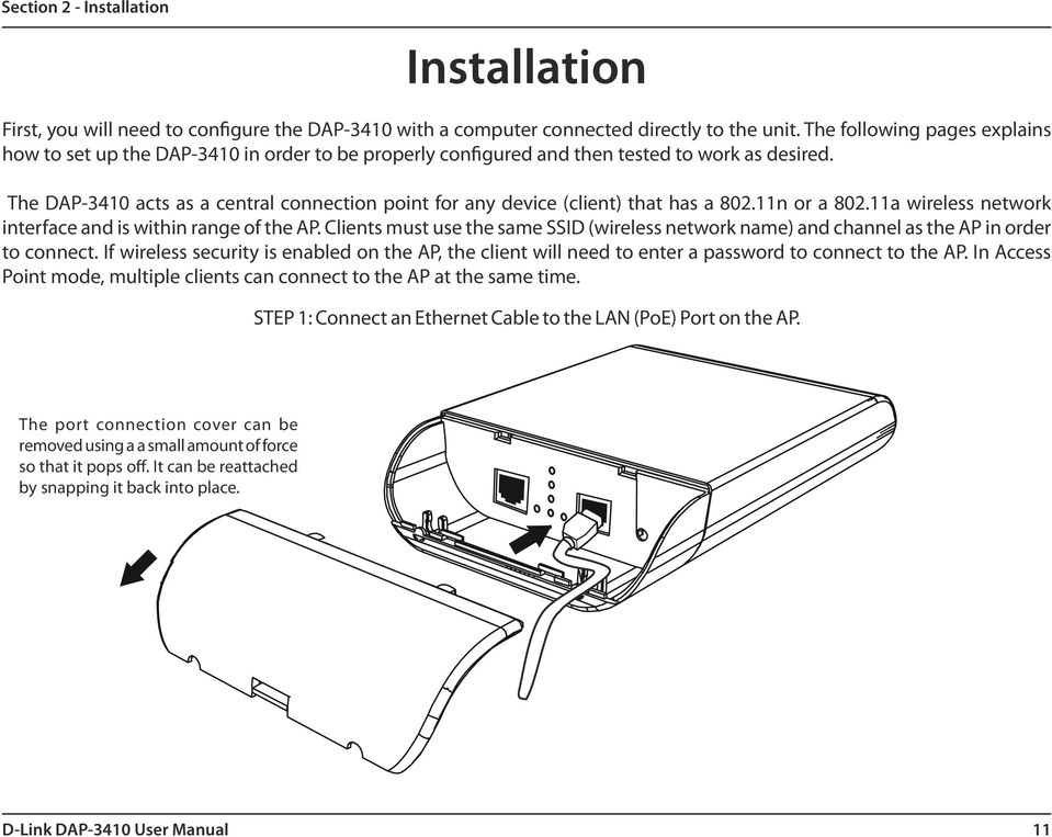 The DAP-3410 acts as a central connection point for any device (client) that has a 802.11n or a 802.11a wireless network interface and is within range of the AP.