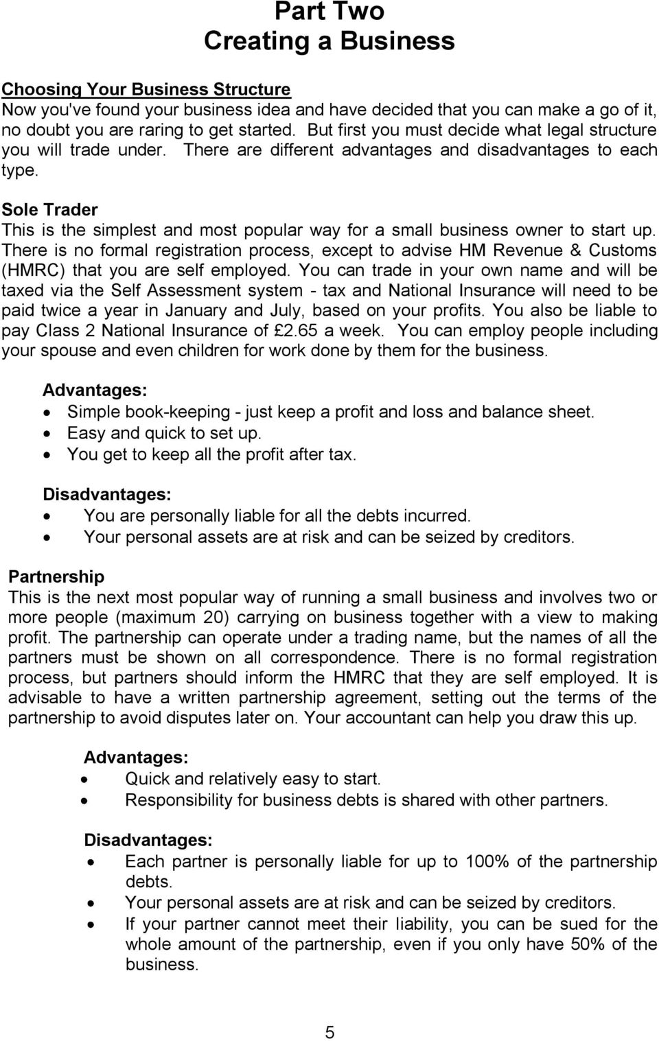 Sole Trader This is the simplest and most popular way for a small business owner to start up.