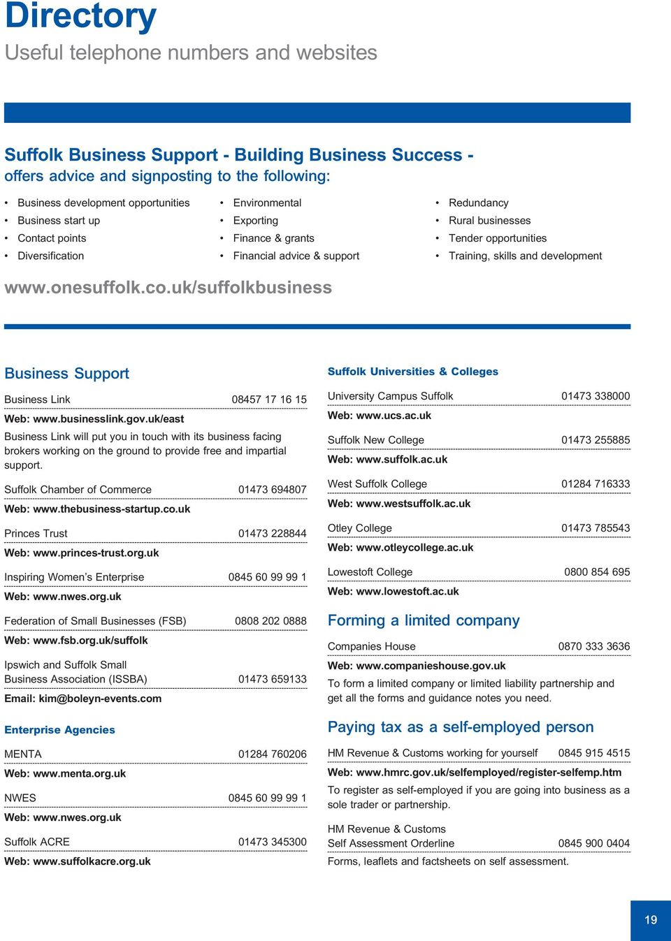 onesuffolk.co.uk/suffolkbusiness Business Support Business Link 08457 17 16 15 Web: www.businesslink.gov.