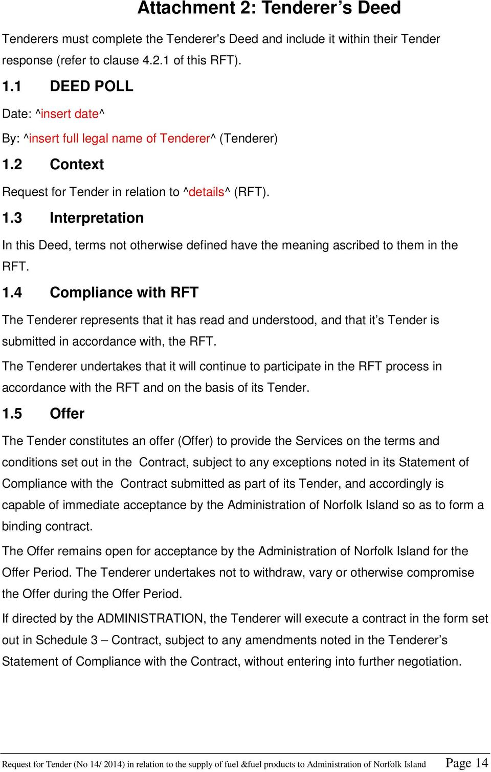 1.4 Compliance with RFT The Tenderer represents that it has read and understood, and that it s Tender is submitted in accordance with, the RFT.