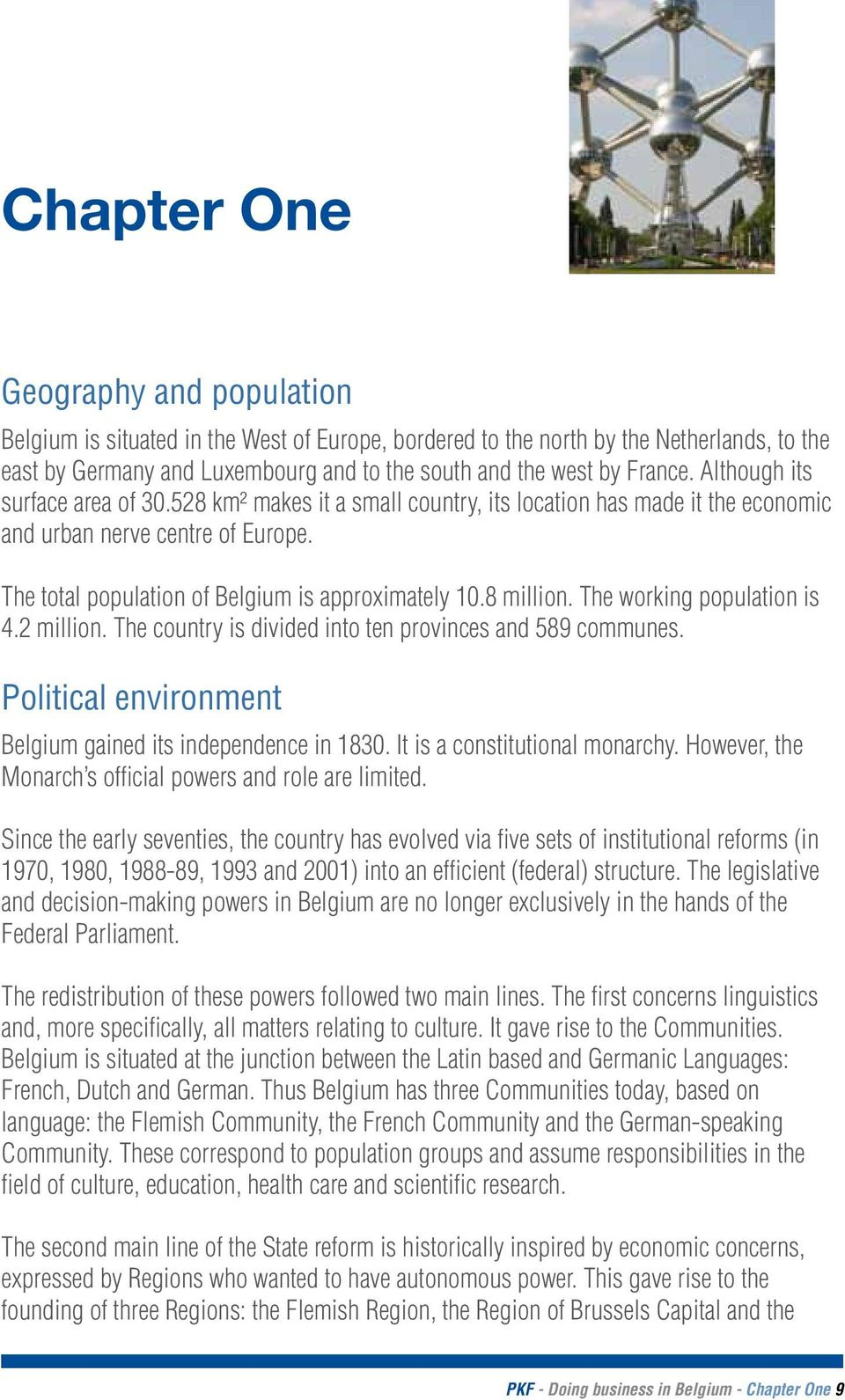 The working population is 4.2 million. The country is divided into ten provinces and 589 communes. Political environment Belgium gained its independence in 1830. It is a constitutional monarchy.