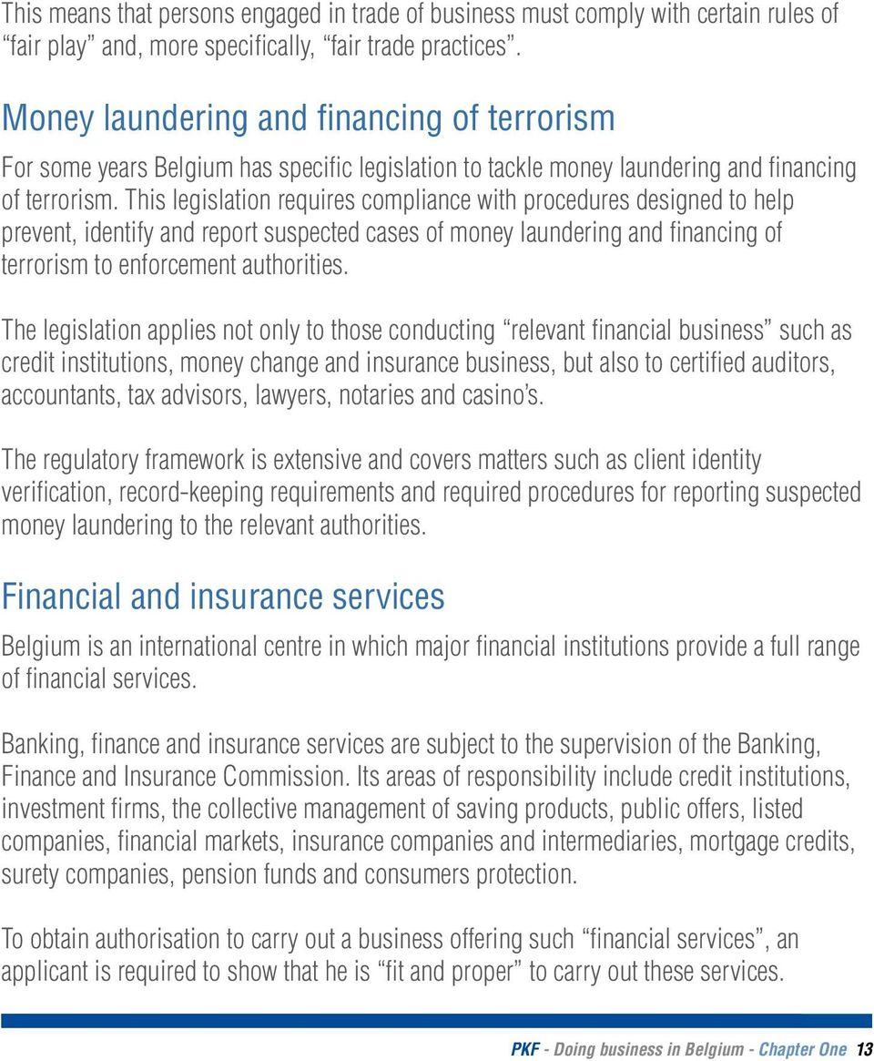 This legislation requires compliance with procedures designed to help prevent, identify and report suspected cases of money laundering and financing of terrorism to enforcement authorities.