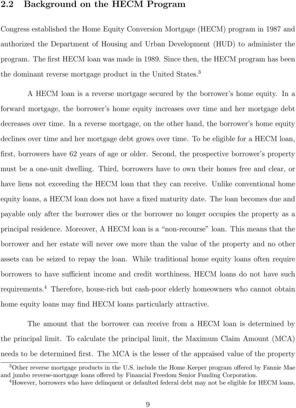 3 A HECM loan is a reverse mortgage secured by the borrower s home equity. In a forward mortgage, the borrower s home equity increases over time and her mortgage debt decreases over time.