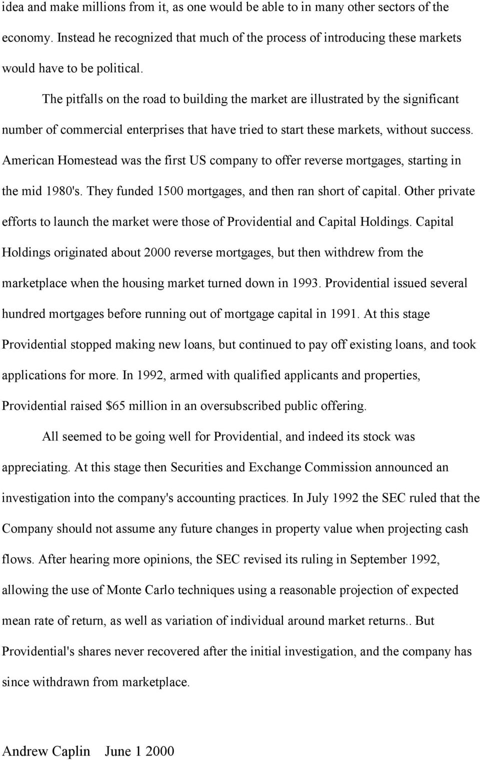 American Homestead was the first US company to offer reverse mortgages, starting in the mid 1980's. They funded 1500 mortgages, and then ran short of capital.