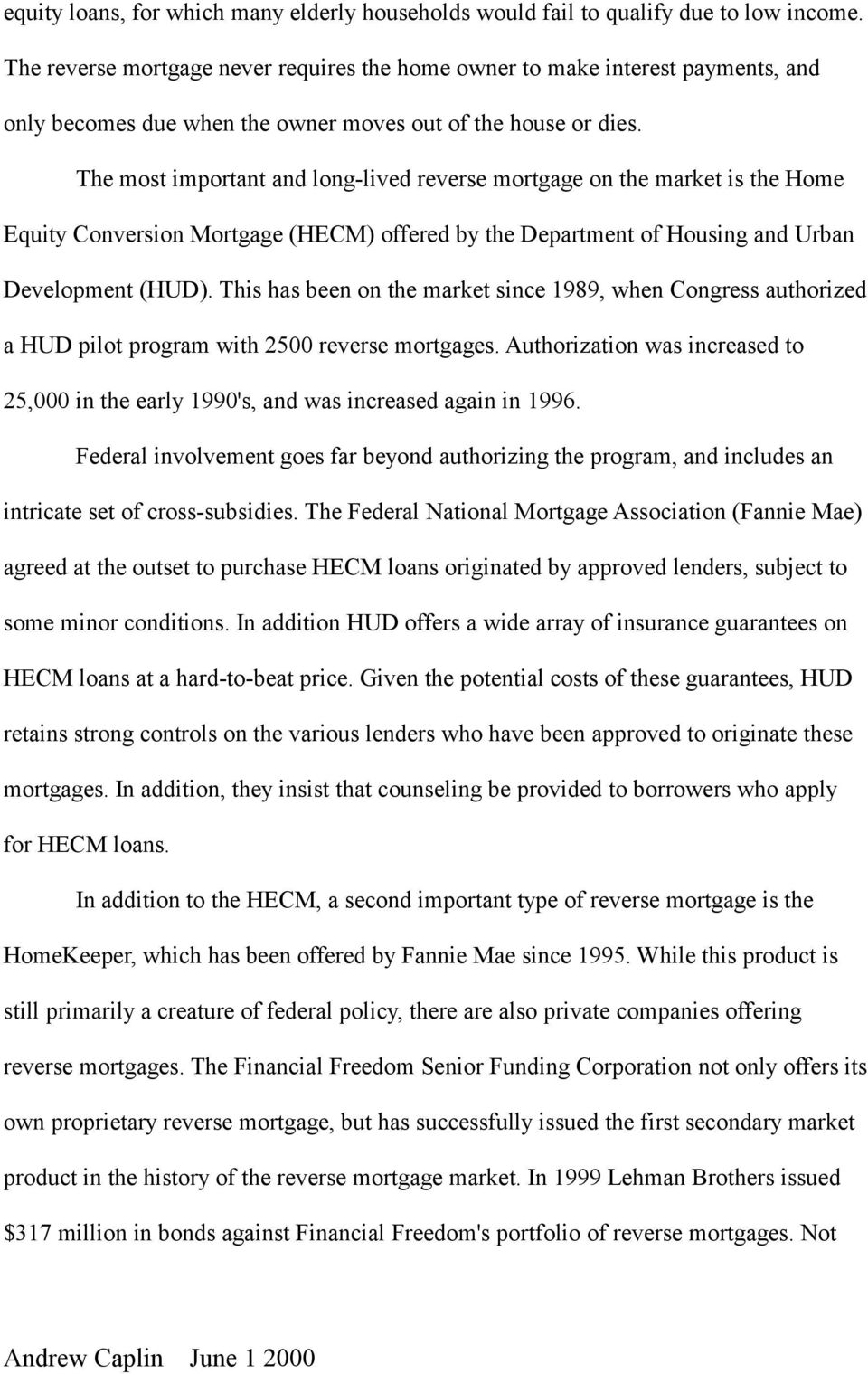The most important and long-lived reverse mortgage on the market is the Home Equity Conversion Mortgage (HECM) offered by the Department of Housing and Urban Development (HUD).